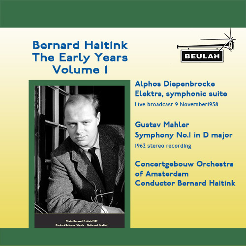 Bernrad Haitink the Early Years Volume 1